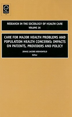 Care for Major Health Problems and Population Health Concerns: Impacts on Patients, Providers and Policy  by  Jennie Jacobs Kronenfeld