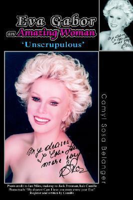 Eva Gabor an Amazing Woman: Unscrupulous  by  Camyl Sosa Belanger
