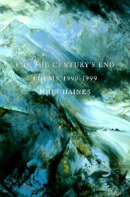 For the Centurys End: Poems 1990-1999 John Meade Haines