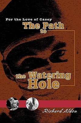 The Path to the Watering Hole: For the Love of Casey  by  Richard Aldon
