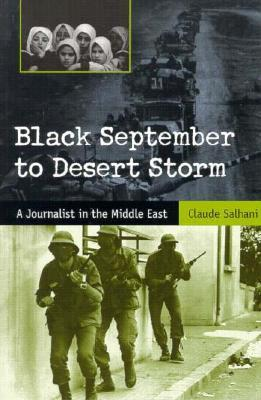 Black September to Desert Storm: A Journalist in the Middle East  by  Claude Salhani