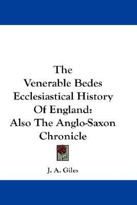 The Venerable Bedes Ecclesiastical History of England: Also the Anglo-Saxon Chronicle Bede