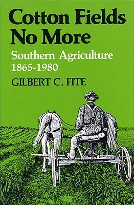 Cotton Fields No More: Southern Agriculture, 1865-1980  by  Gilbert Courtland Fite