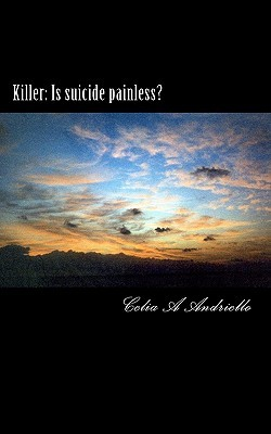 Killer: Is Suicide Painless? Celia A Andriello
