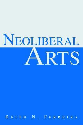 Neoliberal Arts  by  Keith N. Ferreira