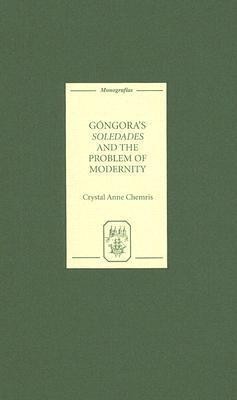 Gongoras Soledades and the Problem of Modernity Crystal Anne Chemris