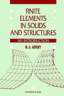 Finite Elements in Solids and Structures: An Introduction  by  R.J. Astley