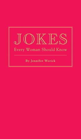 Jokes Every Woman Should Know Jennifer Worick