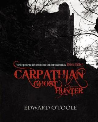 Carpathian Ghost Hunter Edward OToole