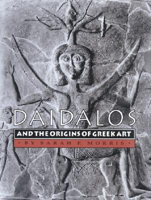 Daidalos and the Origins of Greek Art  by  Sarah P. Morris