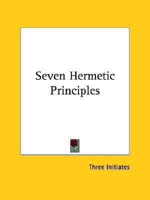 Seven Hermetic Principles  by  William W. Atkinson