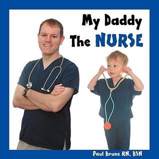 My Daddy the Nurse  by  Paul Bruns