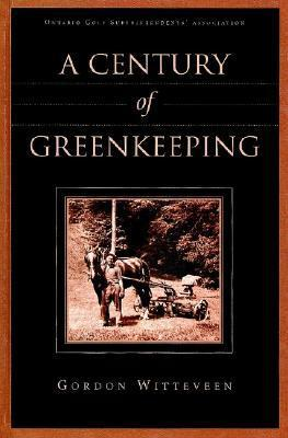 A Century of Greenkeeping  by  Gordon Witteveen