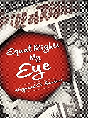 Equal Rights My Eye  by  Heyward C. Sanders