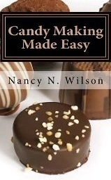 Candy Making Made Easy: Instructions and 16 Starter Recipes  by  Nancy N. Wilson