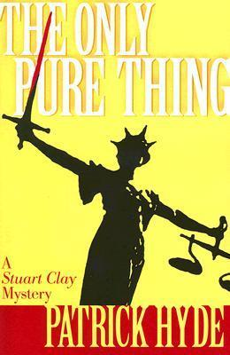 The Only Pure Thing: A Stuart Clay Mystery Patrick Hyde