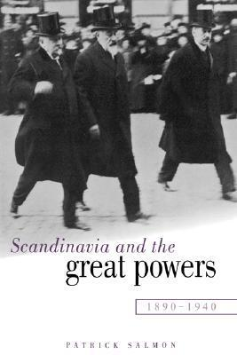 Scandinavia and the Great Powers 1890 1940  by  Patrick Salmon