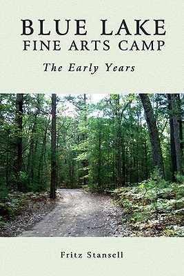 Blue Lake Fine Arts Camp: The Early Years  by  Fritz Stansell