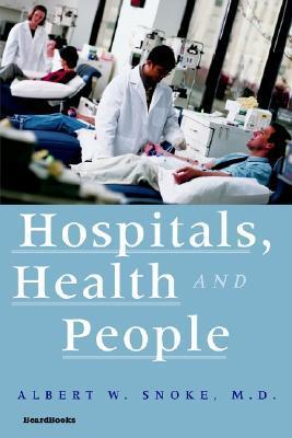 Hospitals, Health and People Albert W. Snoke
