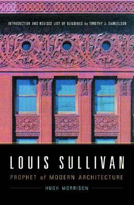 Louis Sullivan: Prophet of Modern Architecture  by  Hugh  Morrison