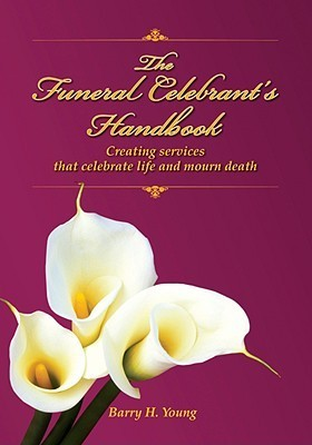 The Funeral Celebrants Handbook  by  Barry H. Young