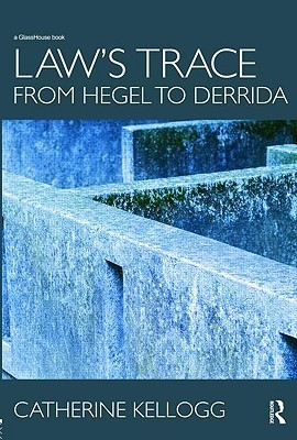 Laws Trace: From Hegel to Derrida  by  Catherine Kellogg