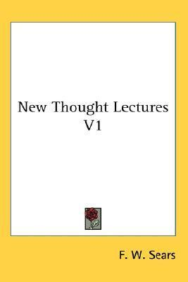 New Thought Lectures V1 F.W. Sears