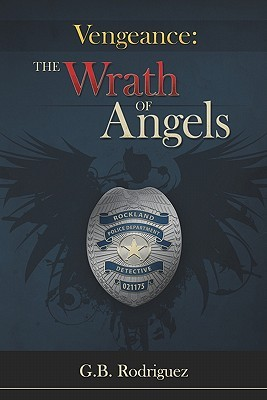 Vengeance: The Wrath Of Angels: The Blue Community  by  G.B. Rodriguez