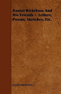 Daniel Ricketson and His Friends - Letters, Poems, Sketches, Etc  by  Daniel Ricketson