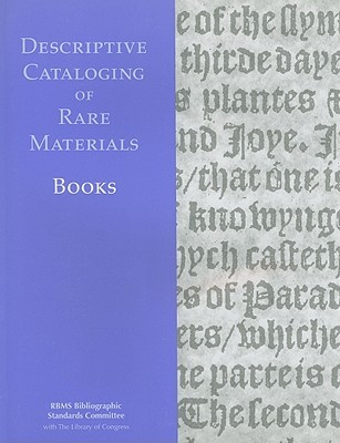 Descriptive Cataloging Of Rare Materials (Books) RBMS Bibliographic Standards Committee