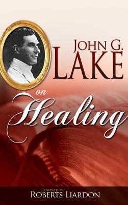 John G. Lake On Healing John G. Lake