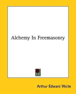 Alchemy in Freemasonry Arthur Edward Waite