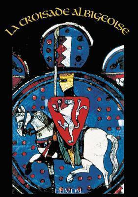 La Croisade Des Albigeois = Albigensian Crusade  by  Georges Bernage