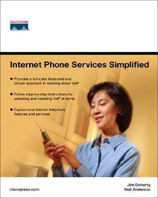 Internet Phone Services Simplified: An Illustrated Guide to Understanding, Selecting, and Implementing VoIP-Based Internet Phone Services for Your Home  by  Jim Doherty