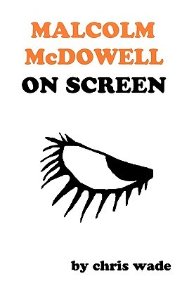 Malcolm McDowell on Screen  by  Chris Wade