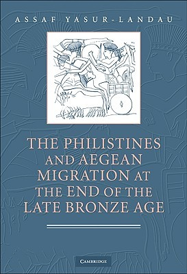 The Philistines and Aegean Migration at the End of the Late Bronze Age Assaf Yasur-Landau