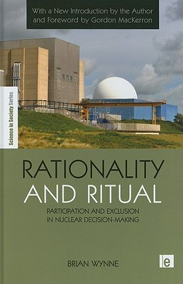 Rationality and Ritual: Participation and Exclusion in Nuclear Decision-Making Brian Wynne