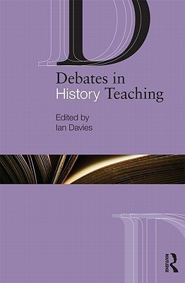 Debates In History Teaching (The Debates In Subject Teaching Series)  by  Ian Davies