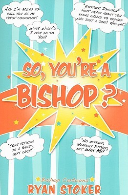 So, Youre a Bishop?  by  Ryan Stoker
