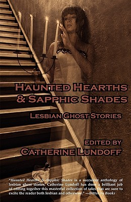 Haunted Hearths & Sapphic Shades: Lesbian Ghost Stories Catherine Lundoff
