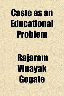 Caste as an Educational Problem Rajaram Vinayak Gogate