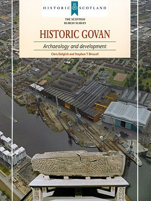 Historic Govan: Archaeology and Development [With Govan Broadsheet] Chris Dalglish