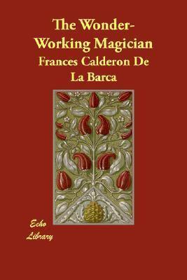 The Wonder-Working Magician Felipe Gonzalez Calderon