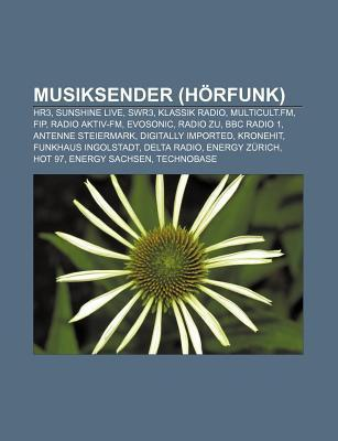 Musiksender (H Rfunk): Hr3, Sunshine Live, Swr3, Klassik Radio, Multicult.FM, Fip, Radio Aktiv-FM, Evosonic, Radio Zu, BBC Radio 1 Source Wikipedia