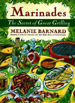 Marinades: Secrets of Great Grilling, The Melanie Barnard