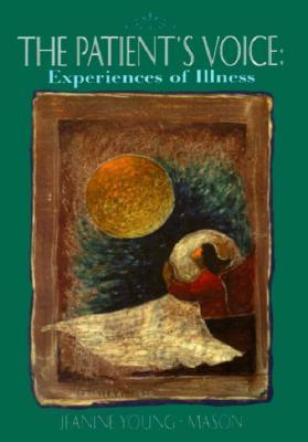 The Patients Voice: Experiences of Illness Jeanine Young-Mason