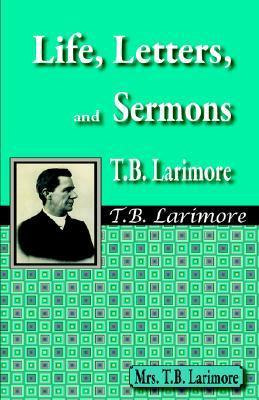 Life, Letters, and Sermons of T.B. Larimore  by  Mrs. T.B. Larimore