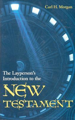 The Laypersons Introduction to the New Testament  by  Carl Hamilton Morgan