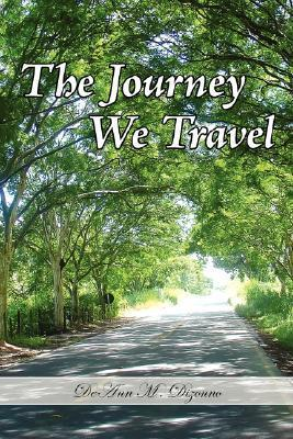 The Journey We Travel  by  Deann Dizonno