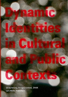 Dynamic Identities in Cultural and Public Context, Volume 1  by  Ulrike Felsing